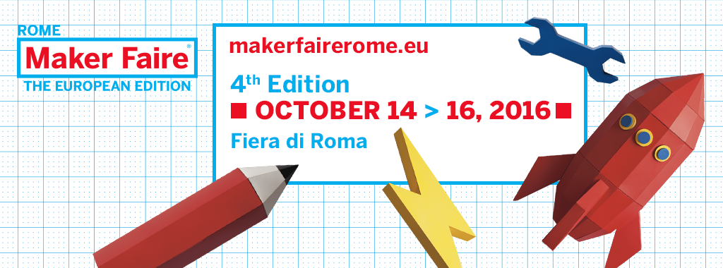 FIERA DI ROMA: MAKER FAIRE - THE EUROPEAN EDITION